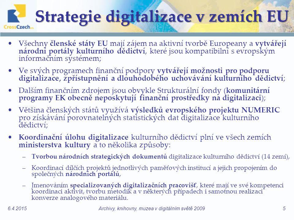 Strategie digitalizace v zemích EU Všechny členské státy EU mají zájem na aktivní tvorbě Europeany a vytvářejí národní portály kulturního dědictví, které jsou kompatibilní s evropským informačním systémem; Ve svých programech finanční podpory vytvářejí možnosti pro podporu digitalizace, zpřístupnění a dlouhodobého uchovávání kulturního dědictví; Dalším finančním zdrojem jsou obvykle Strukturální fondy (komunitární programy EK obecně neposkytují finanční prostředky na digitalizaci); Většina členských států využívá výsledků evropského projektu NUMERIC pro získávání porovnatelných statistických dat digitalizace kulturního dědictví; Koordinační úlohu digitalizace kulturního dědictví plní ve všech zemích ministerstva kultury a to několika způsoby: –Tvorbou národních strategických dokumentů digitalizace kulturního dědictví (14 zemí), –Koordinací dílčích projektů jednotlivých paměťových institucí a jejich propojením do společných národních portálů, –Jmenováním specializovaných digitalizačních pracovišť, které mají ve své kompetenci koordinaci aktivit, tvorbu metodik a v některých případech i samotnou realizaci konverze analogového materiálu.