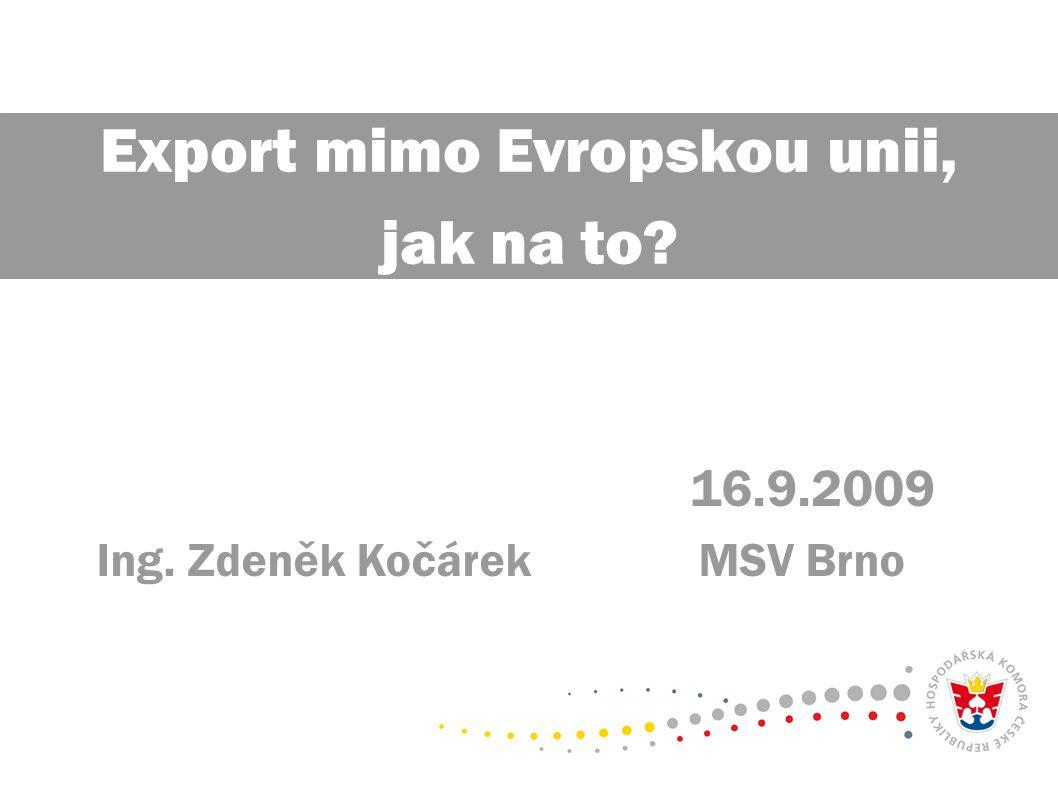 16.9.2009 Ing. Zdeněk Kočárek MSV Brno Export mimo Evropskou unii, jak na to