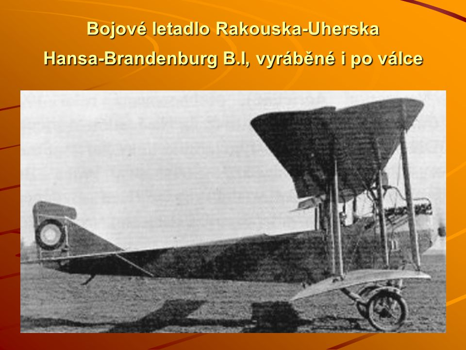 Bojové letadlo Rakouska-Uherska Hansa-Brandenburg B.I, vyráběné i po válce