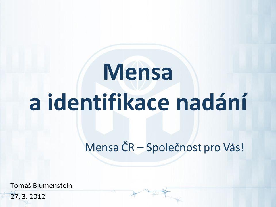Mensa a identifikace nadání Mensa ČR – Společnost pro Vás! Tomáš Blumenstein 27. 3. 2012