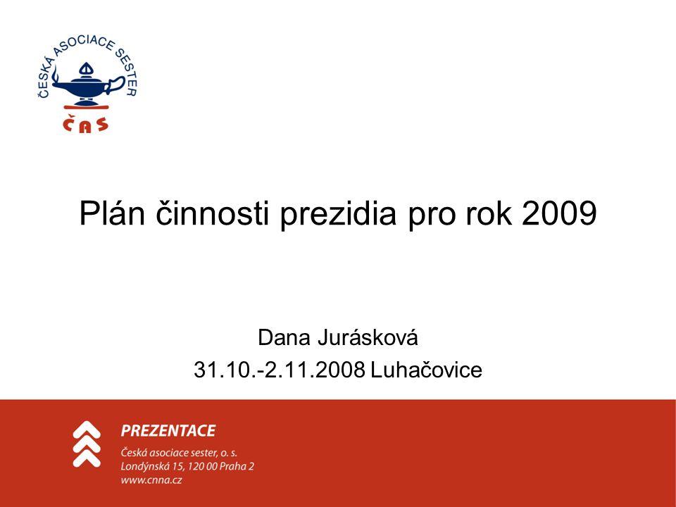Plán činnosti prezidia pro rok 2009 Dana Jurásková 31.10.-2.11.2008 Luhačovice