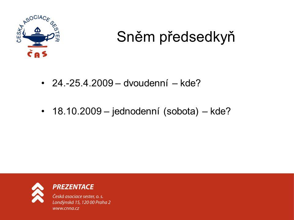 Sněm předsedkyň 24.-25.4.2009 – dvoudenní – kde 18.10.2009 – jednodenní (sobota) – kde