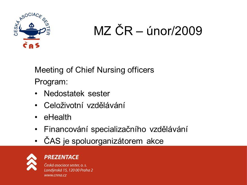 MZ ČR – únor/2009 Meeting of Chief Nursing officers Program: Nedostatek sester Celoživotní vzdělávání eHealth Financování specializačního vzdělávání ČAS je spoluorganizátorem akce