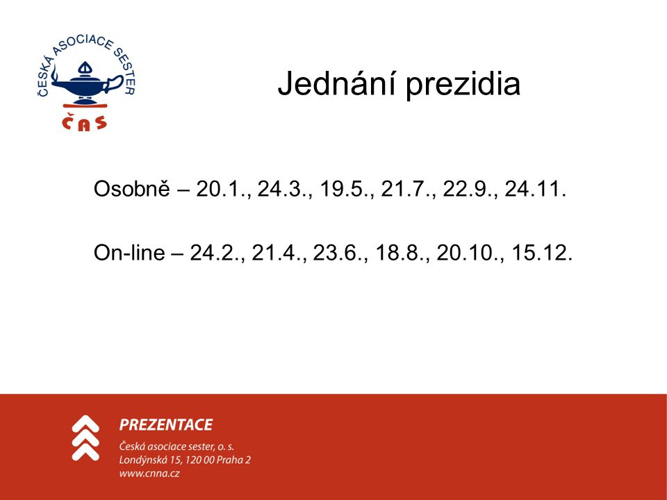 Jednání prezidia Osobně – 20.1., 24.3., 19.5., 21.7., 22.9., 24.11.