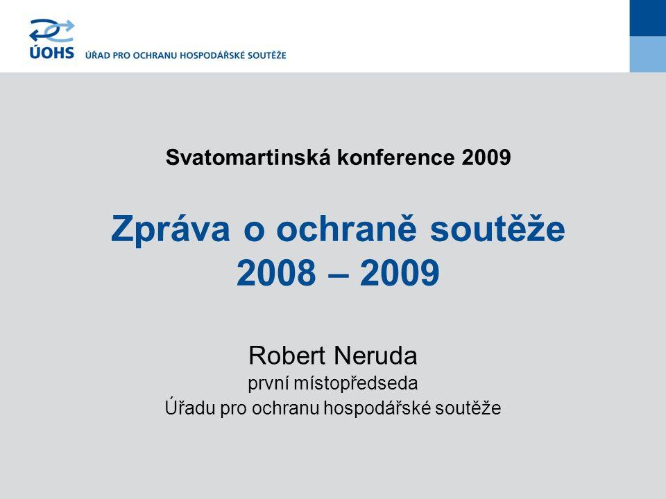 Svatomartinská konference 2009 Zpráva o ochraně soutěže 2008 – 2009 Robert Neruda první místopředseda Úřadu pro ochranu hospodářské soutěže