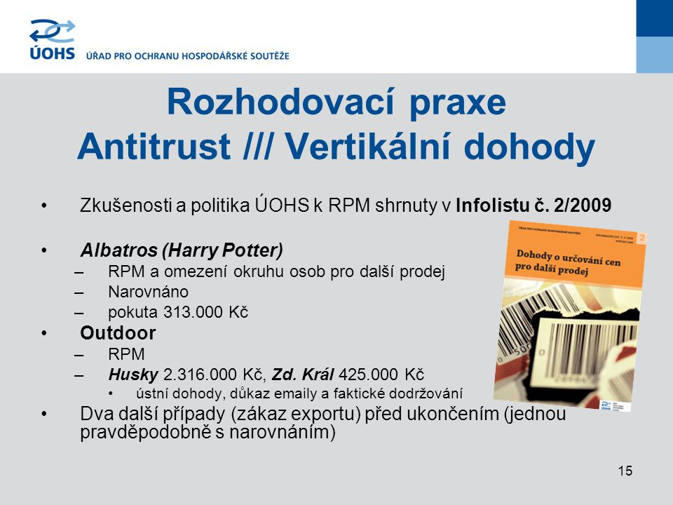 15 Rozhodovací praxe Antitrust /// Vertikální dohody Zkušenosti a politika ÚOHS k RPM shrnuty v Infolistu č.