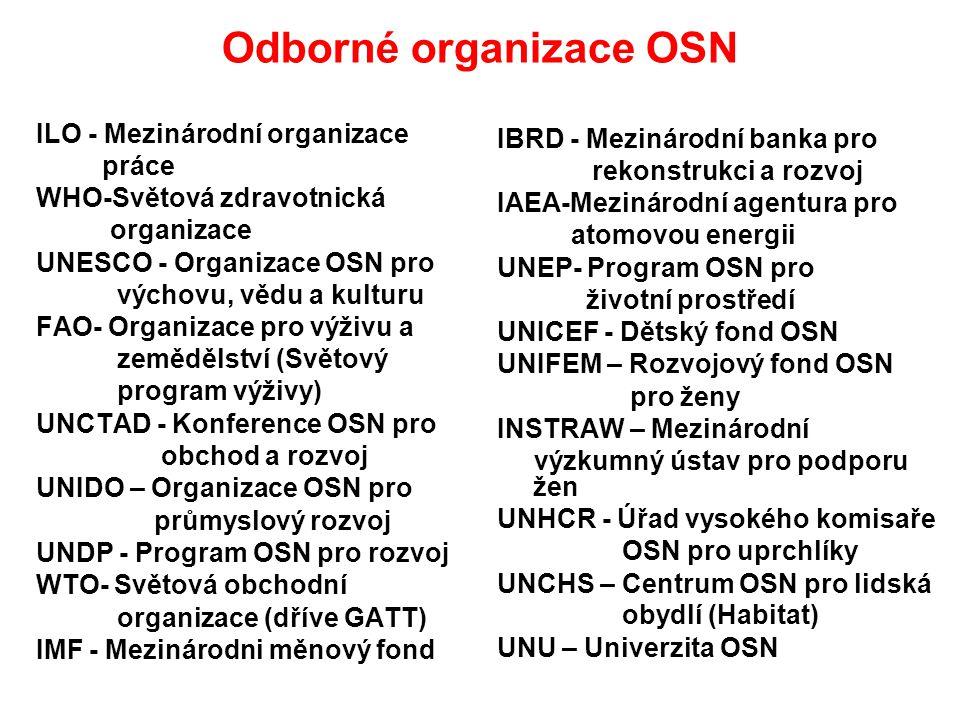 Odborné organizace OSN ILO - Mezinárodní organizace práce WHO-Světová zdravotnická organizace UNESCO - Organizace OSN pro výchovu, vědu a kulturu FAO-