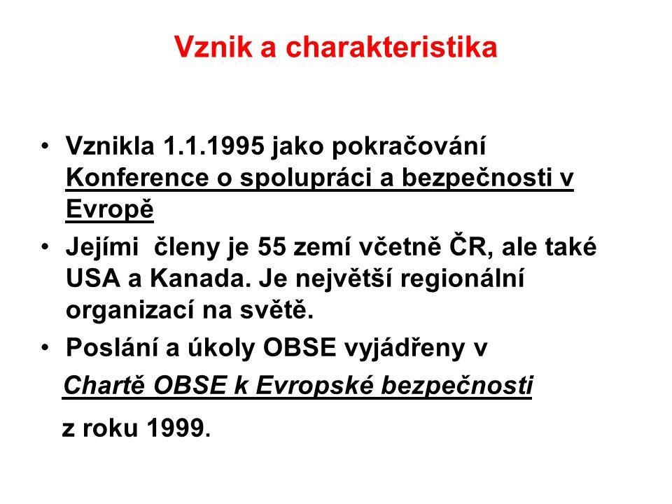 Vznik a charakteristika Vznikla 1.1.1995 jako pokračování Konference o spolupráci a bezpečnosti v Evropě Jejími členy je 55 zemí včetně ČR, ale také U