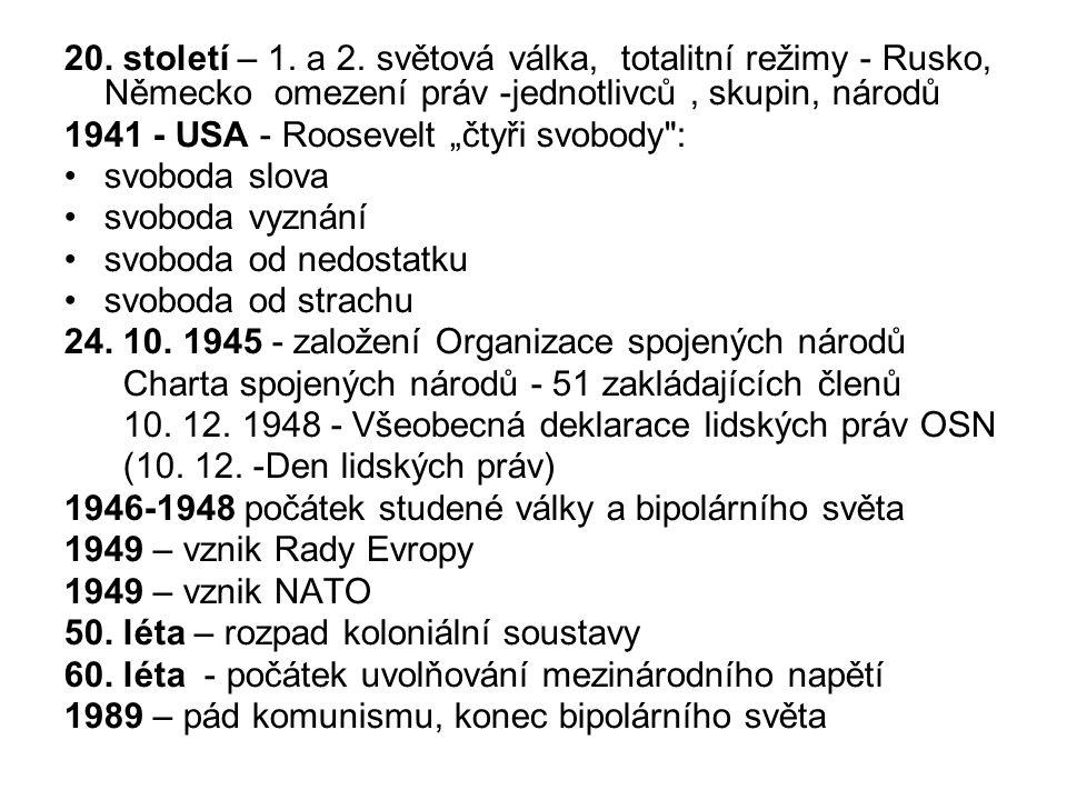 """20. století – 1. a 2. světová válka, totalitní režimy - Rusko, Německo omezení práv -jednotlivců, skupin, národů 1941 - USA - Roosevelt """"čtyři svobody"""