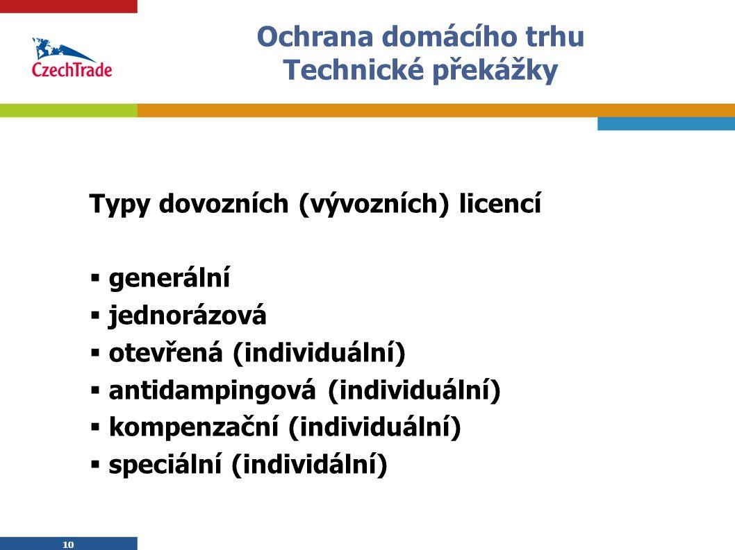10 Ochrana domácího trhu Technické překážky Typy dovozních (vývozních) licencí  generální  jednorázová  otevřená (individuální)  antidampingová (i