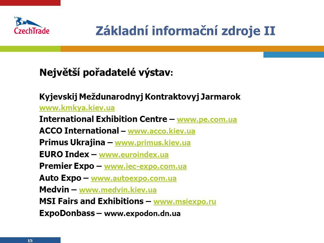 15 Základní informační zdroje II Největší pořadatelé výstav : Kyjevskij Meždunarodnyj Kontraktovyj Jarmarok www.kmkya.kiev.ua International Exhibition