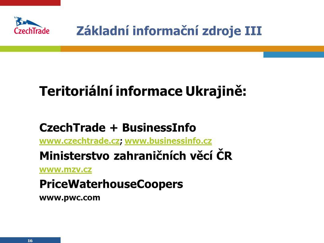 16 Základní informační zdroje III Teritoriální informace Ukrajině: CzechTrade + BusinessInfo www.czechtrade.czwww.czechtrade.cz; www.businessinfo.czww