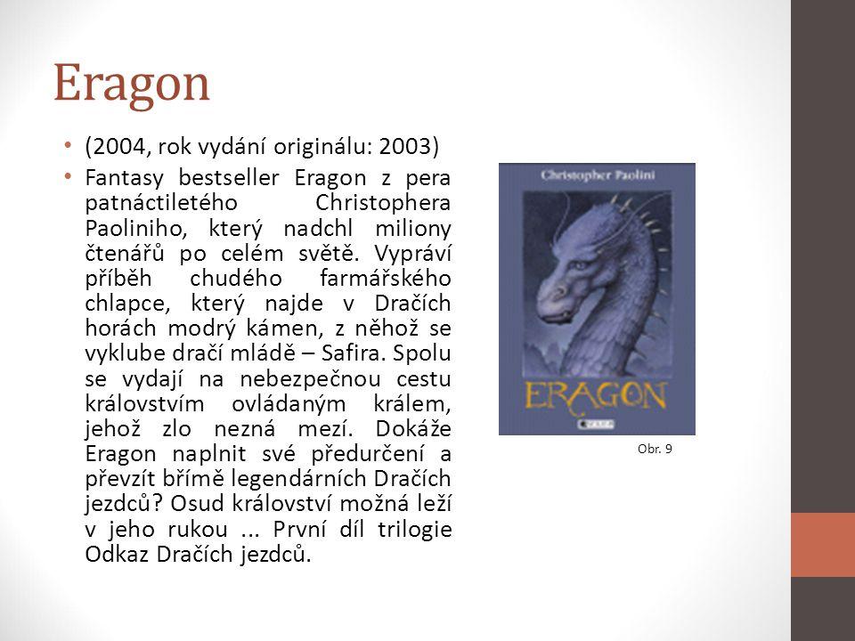 Eragon (2004, rok vydání originálu: 2003) Fantasy bestseller Eragon z pera patnáctiletého Christophera Paoliniho, který nadchl miliony čtenářů po celé
