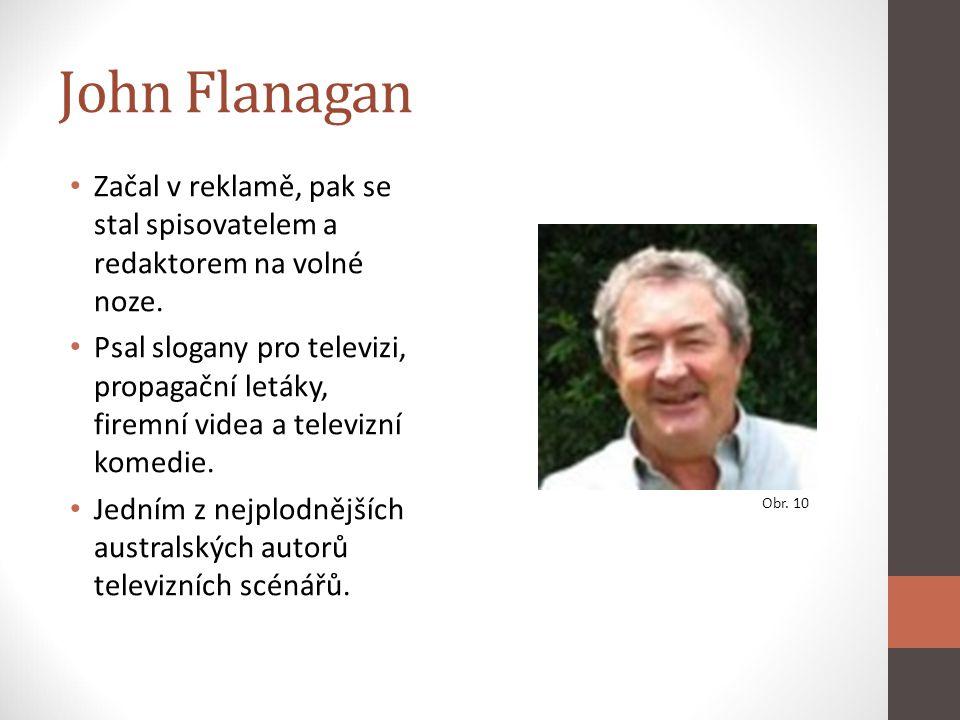 John Flanagan Začal v reklamě, pak se stal spisovatelem a redaktorem na volné noze. Psal slogany pro televizi, propagační letáky, firemní videa a tele