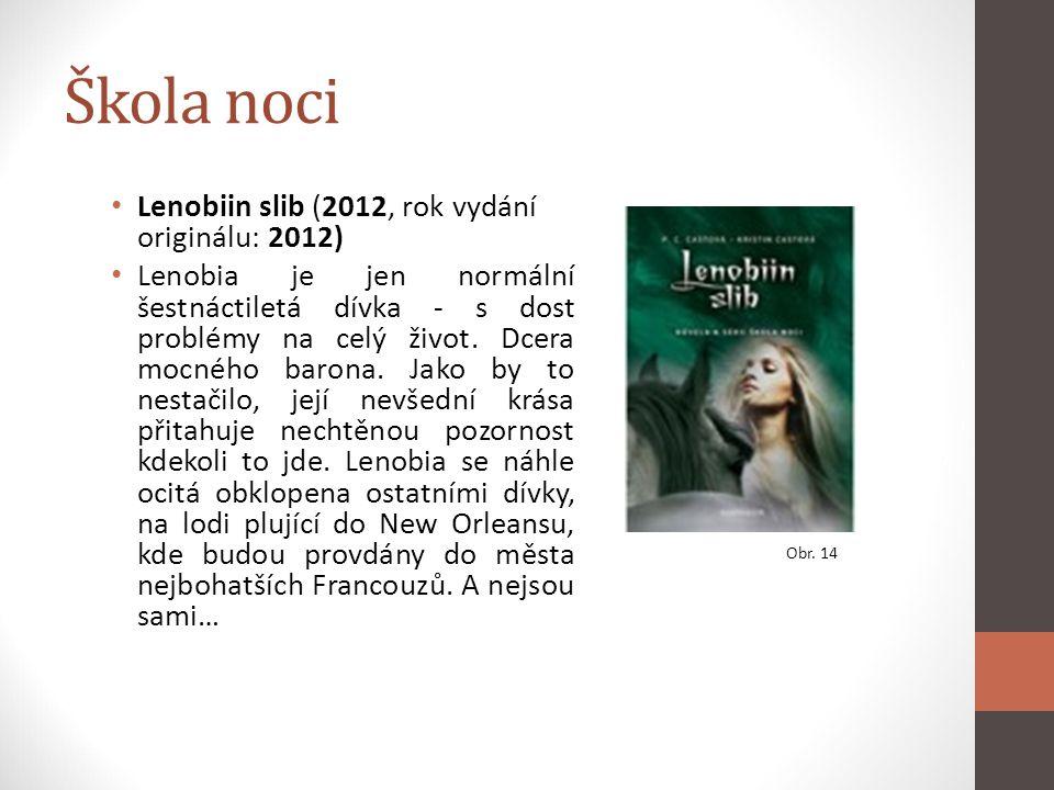 Škola noci Lenobiin slib (2012, rok vydání originálu: 2012) Lenobia je jen normální šestnáctiletá dívka - s dost problémy na celý život. Dcera mocného