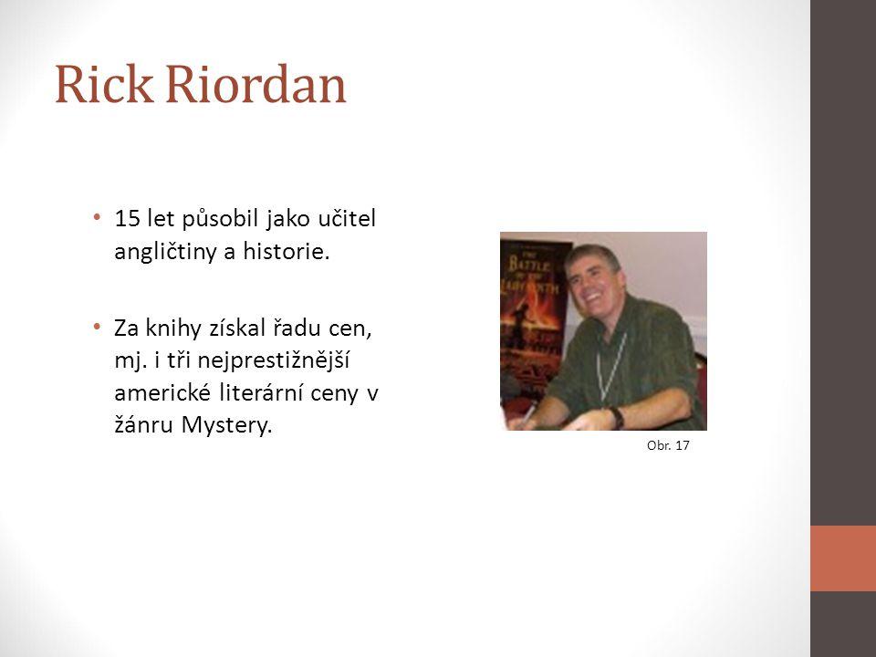 Rick Riordan 15 let působil jako učitel angličtiny a historie. Za knihy získal řadu cen, mj. i tři nejprestižnější americké literární ceny v žánru Mys