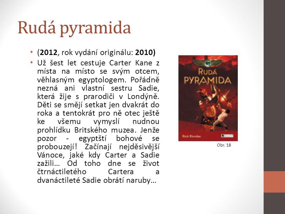 Rudá pyramida (2012, rok vydání originálu: 2010) Už šest let cestuje Carter Kane z místa na místo se svým otcem, věhlasným egyptologem. Pořádně nezná