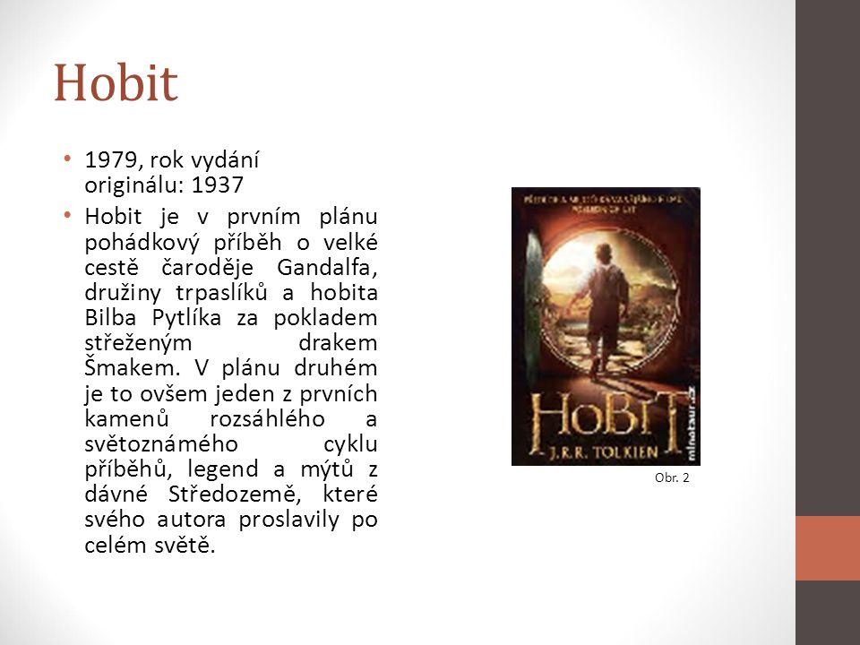 Hobit 1979, rok vydání originálu: 1937 Hobit je v prvním plánu pohádkový příběh o velké cestě čaroděje Gandalfa, družiny trpaslíků a hobita Bilba Pytl
