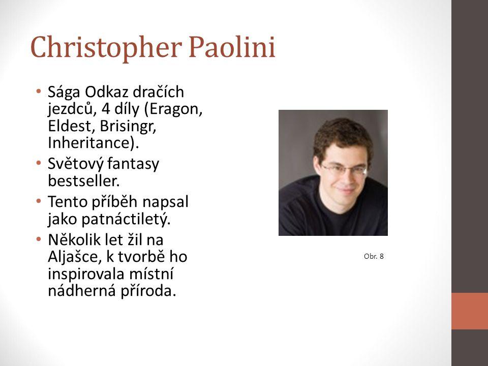 Christopher Paolini Sága Odkaz dračích jezdců, 4 díly (Eragon, Eldest, Brisingr, Inheritance). Světový fantasy bestseller. Tento příběh napsal jako pa
