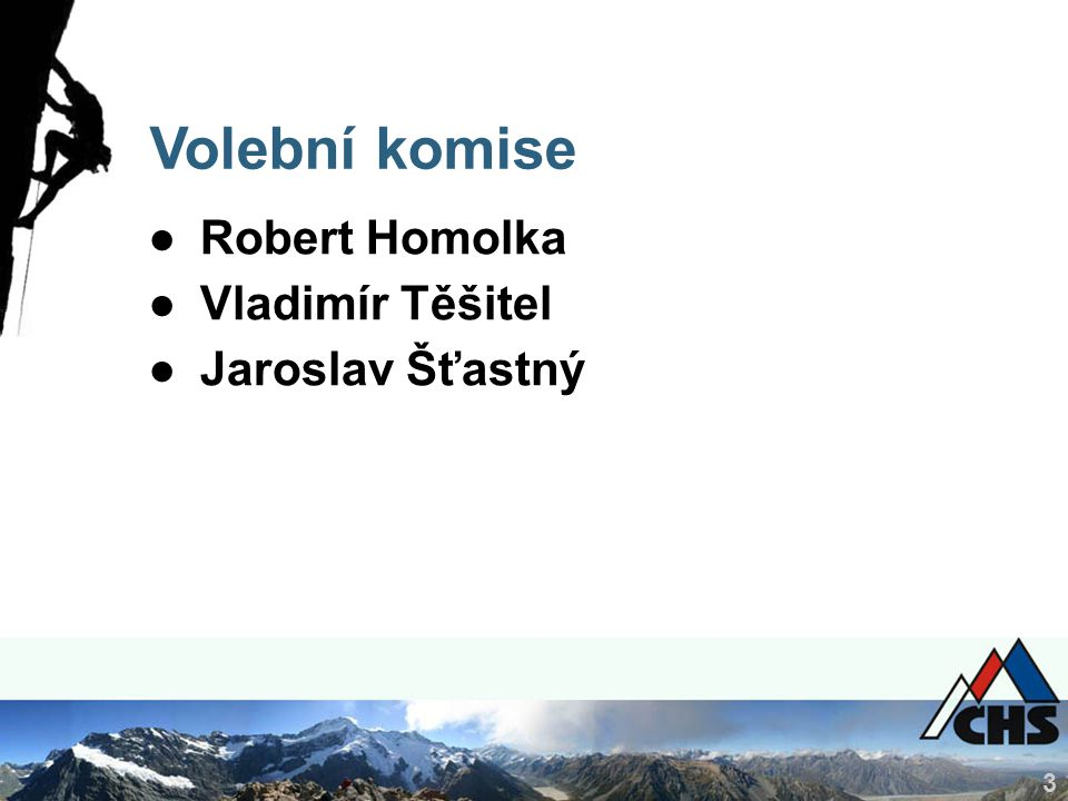 3 Volební komise ●Robert Homolka ●Vladimír Těšitel ●Jaroslav Šťastný