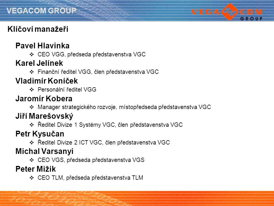 VEGACOM GROUP Klíčoví manažeři Pavel Hlavinka  CEO VGG, předseda představenstva VGC Karel Jelínek  Finanční ředitel VGG, člen představenstva VGC Vla