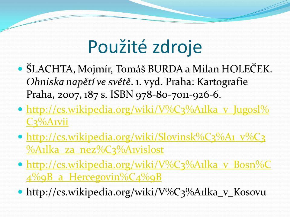 Použité zdroje ŠLACHTA, Mojmír, Tomáš BURDA a Milan HOLEČEK. Ohniska napětí ve světě. 1. vyd. Praha: Kartografie Praha, 2007, 187 s. ISBN 978-80-7011-