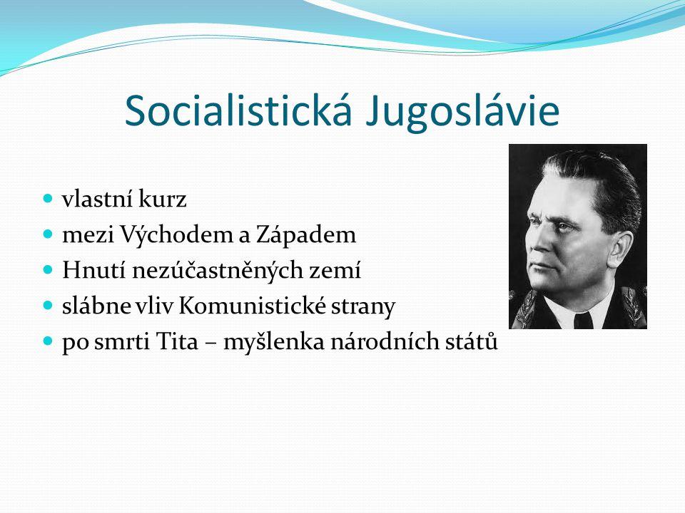Socialistická Jugoslávie vlastní kurz mezi Východem a Západem Hnutí nezúčastněných zemí slábne vliv Komunistické strany po smrti Tita – myšlenka národ