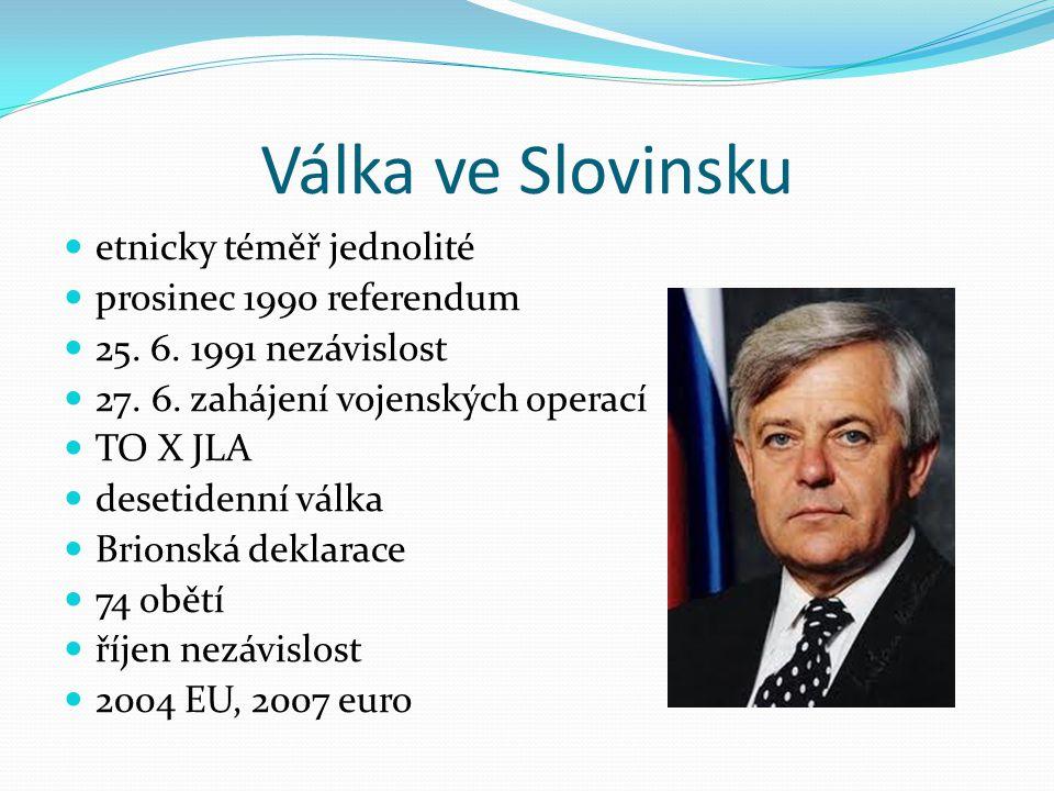 Válka ve Slovinsku etnicky téměř jednolité prosinec 1990 referendum 25. 6. 1991 nezávislost 27. 6. zahájení vojenských operací TO X JLA desetidenní vá