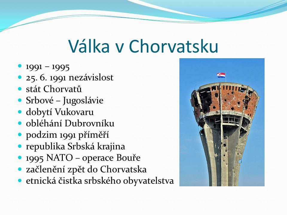 Válka v Chorvatsku 1991 – 1995 25. 6. 1991 nezávislost stát Chorvatů Srbové – Jugoslávie dobytí Vukovaru obléhání Dubrovníku podzim 1991 příměří repub