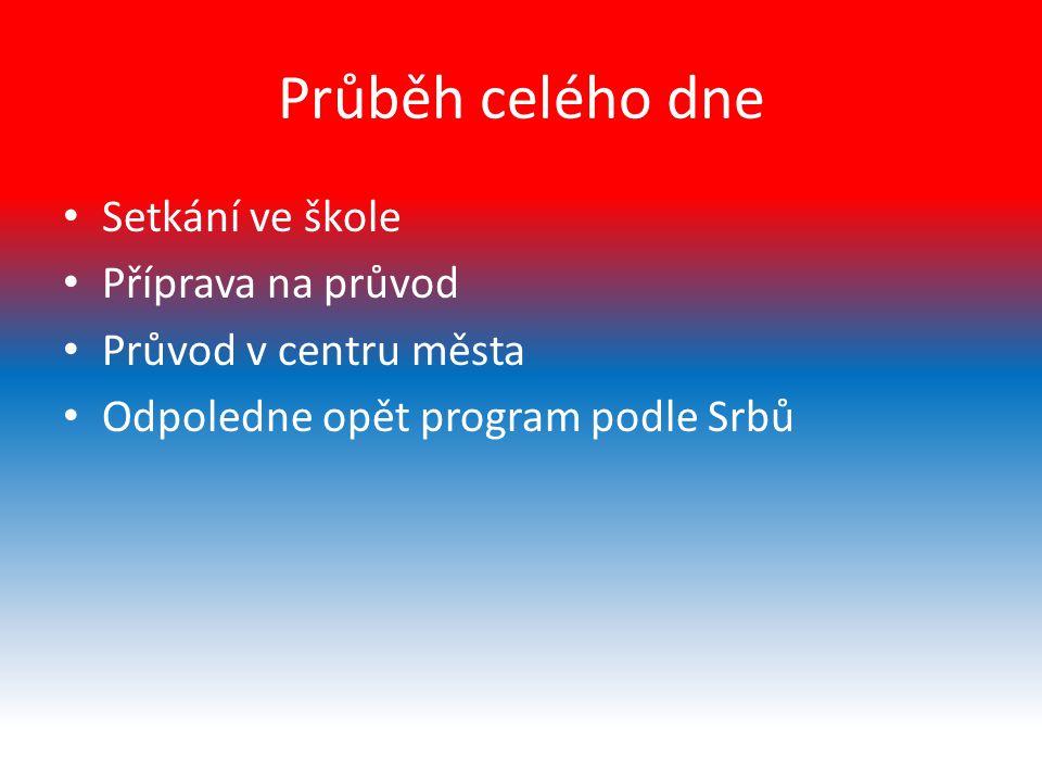 Průběh celého dne Setkání ve škole Příprava na průvod Průvod v centru města Odpoledne opět program podle Srbů