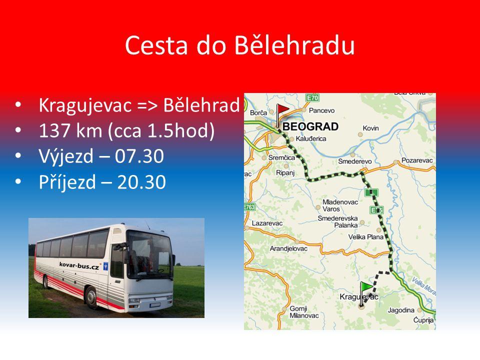 Cesta do Bělehradu Kragujevac => Bělehrad 137 km (cca 1.5hod) Výjezd – 07.30 Příjezd – 20.30
