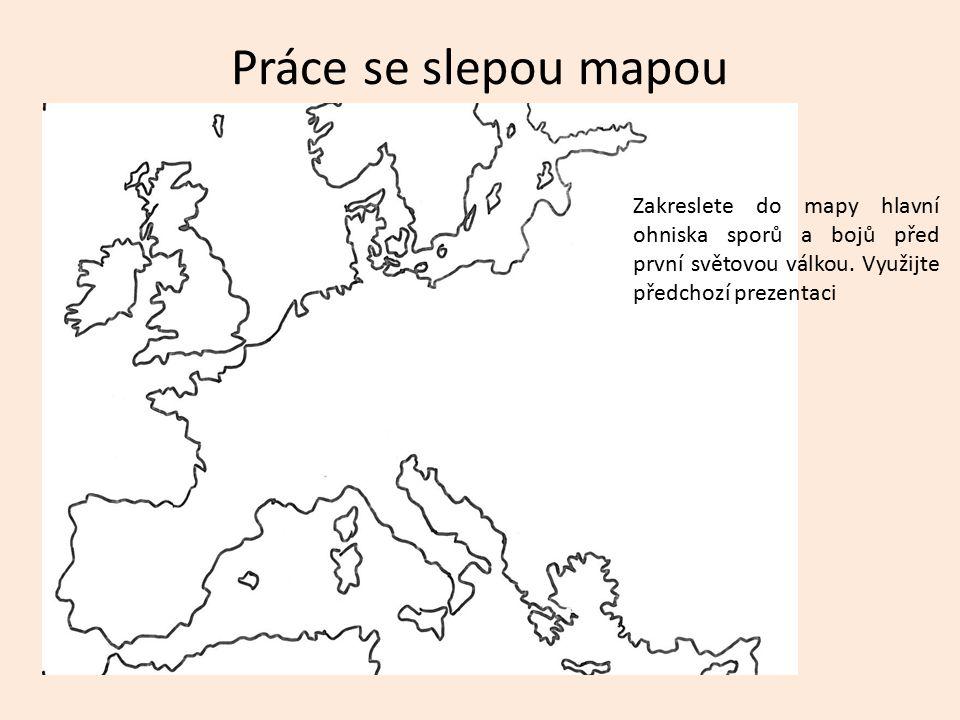 Práce se slepou mapou Zakreslete do mapy hlavní ohniska sporů a bojů před první světovou válkou. Využijte předchozí prezentaci