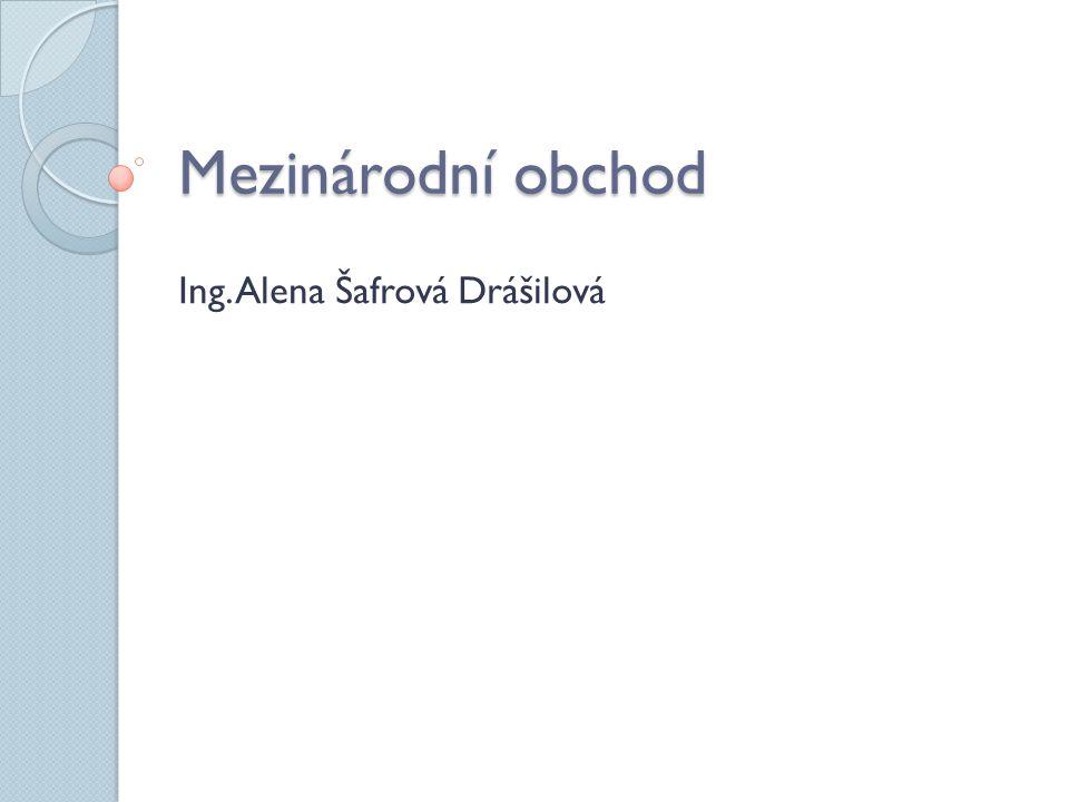 Mezinárodní obchod Ing. Alena Šafrová Drášilová