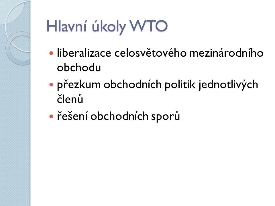 Hlavní úkoly WTO liberalizace celosvětového mezinárodního obchodu přezkum obchodních politik jednotlivých členů řešení obchodních sporů