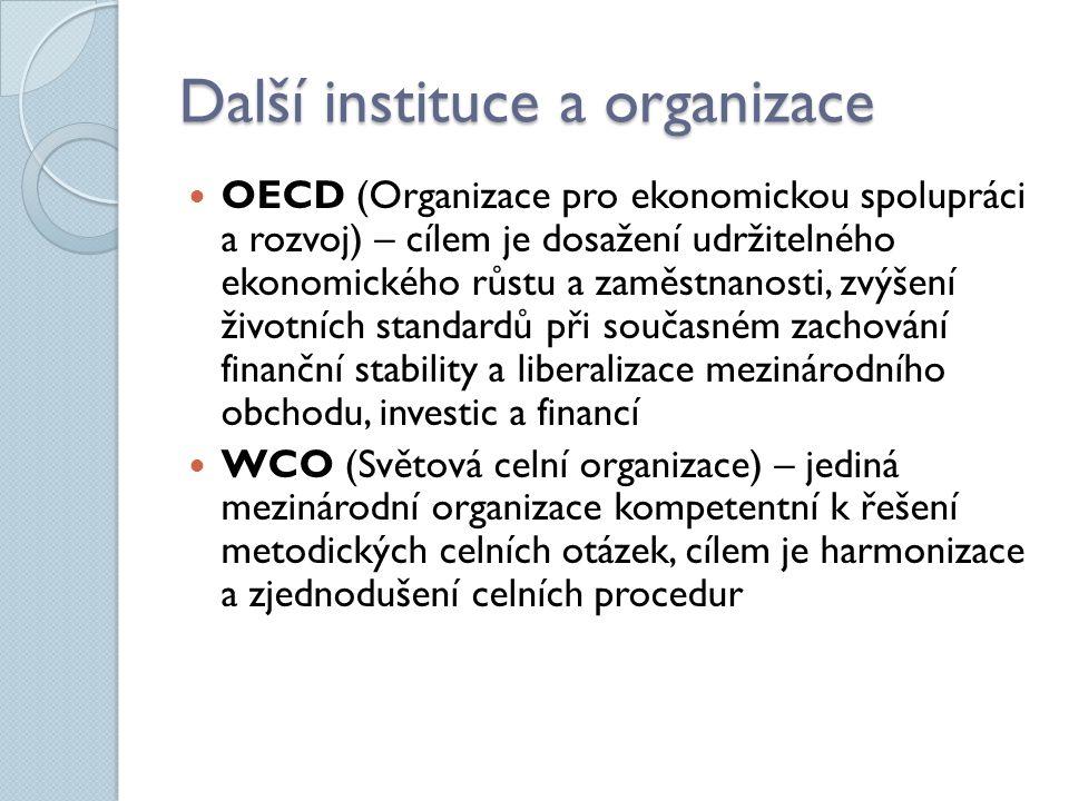 Další instituce a organizace OECD (Organizace pro ekonomickou spolupráci a rozvoj) – cílem je dosažení udržitelného ekonomického růstu a zaměstnanosti