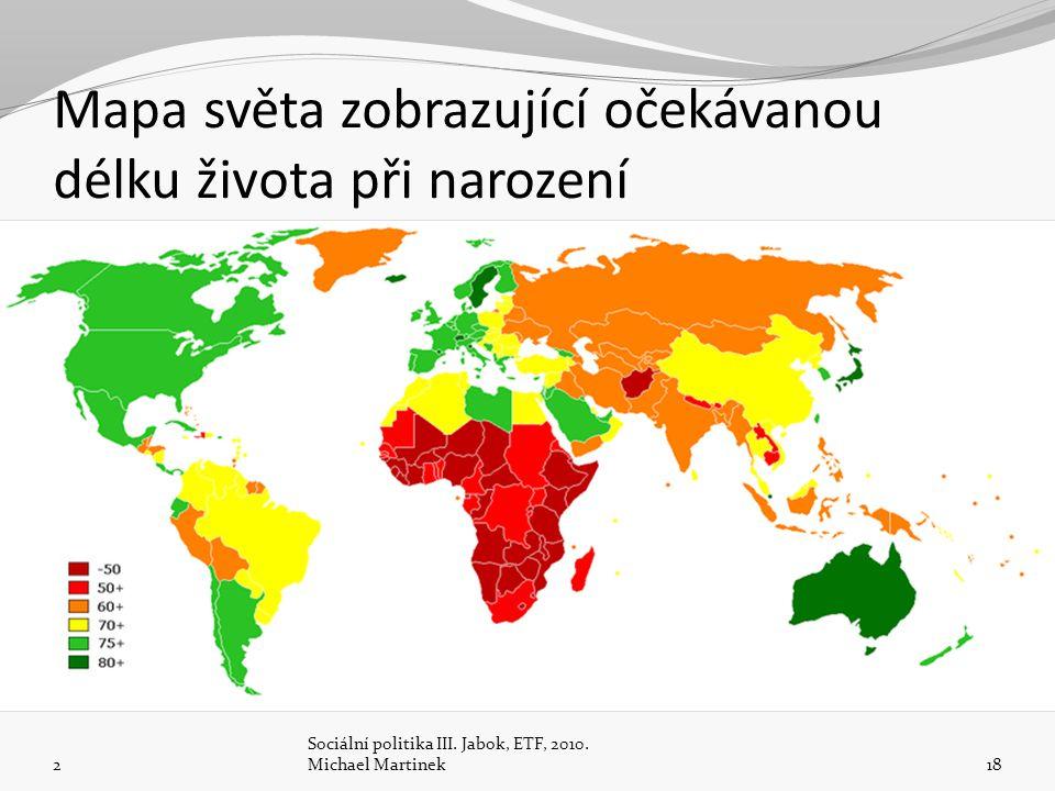 Mapa světa zobrazující očekávanou délku života při narození 2 Sociální politika III.