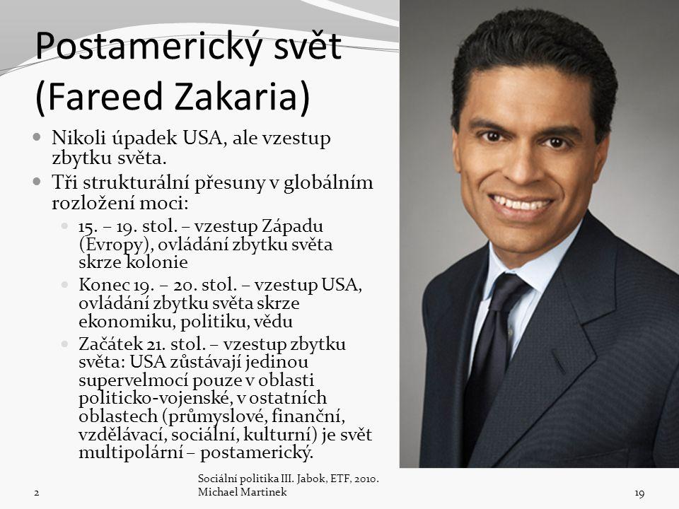 Postamerický svět (Fareed Zakaria) Nikoli úpadek USA, ale vzestup zbytku světa. Tři strukturální přesuny v globálním rozložení moci: 15. – 19. stol. –