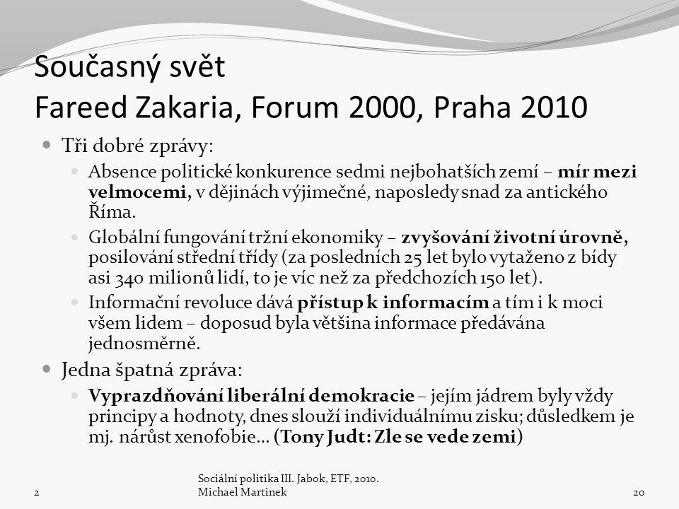 Současný svět Fareed Zakaria, Forum 2000, Praha 2010 Tři dobré zprávy: Absence politické konkurence sedmi nejbohatších zemí – mír mezi velmocemi, v dějinách výjimečné, naposledy snad za antického Říma.