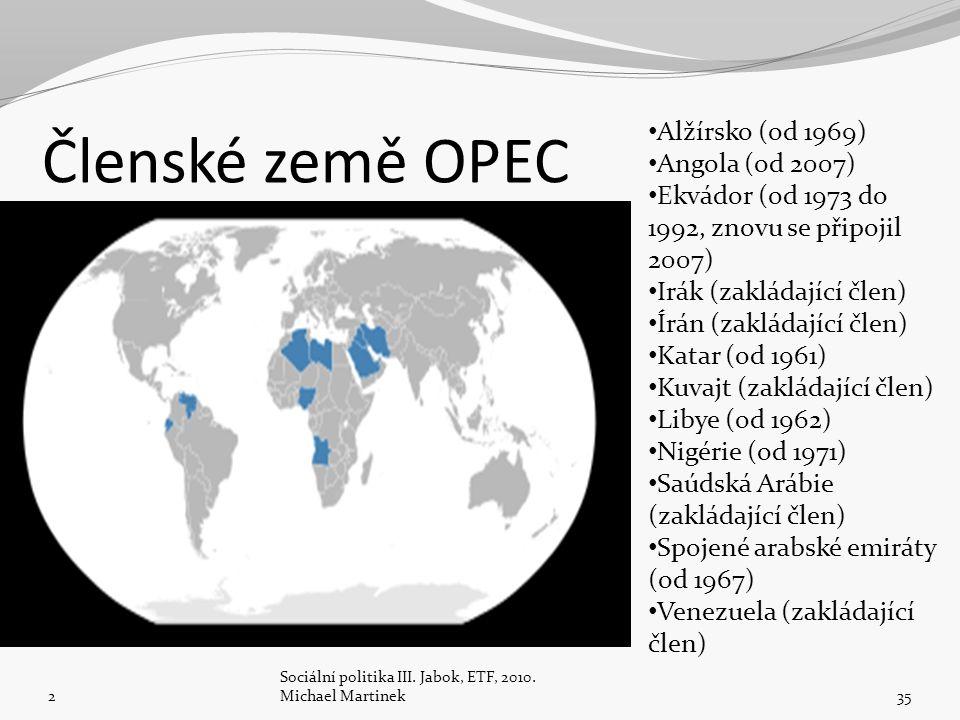 Členské země OPEC 2 Sociální politika III. Jabok, ETF, 2010. Michael Martinek35 Alžírsko (od 1969) Angola (od 2007) Ekvádor (od 1973 do 1992, znovu se