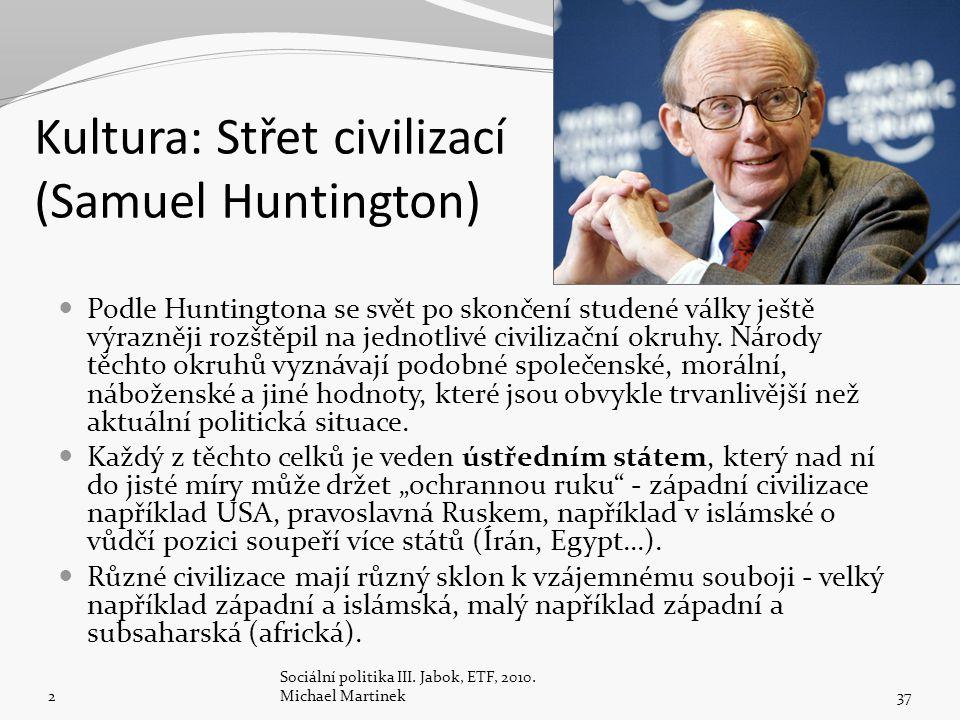 Kultura: Střet civilizací (Samuel Huntington) 2 Sociální politika III. Jabok, ETF, 2010. Michael Martinek37 Podle Huntingtona se svět po skončení stud