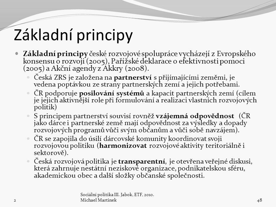 Základní principy Základní principy české rozvojové spolupráce vycházejí z Evropského konsensu o rozvoji (2005), Pařížské deklarace o efektivnosti pomoci (2005) a Akční agendy z Akkry (2008).
