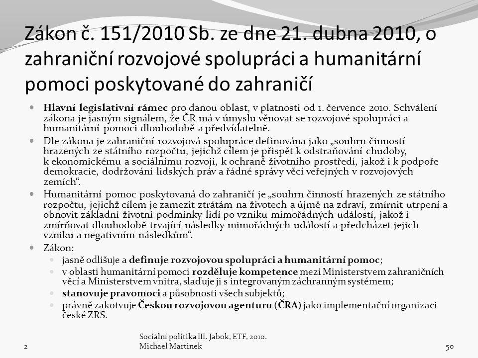 Zákon č. 151/2010 Sb. ze dne 21. dubna 2010, o zahraniční rozvojové spolupráci a humanitární pomoci poskytované do zahraničí Hlavní legislativní rámec