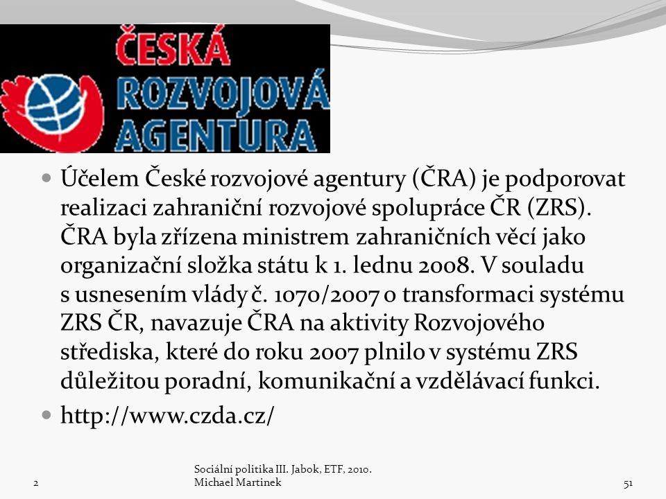 Účelem České rozvojové agentury (ČRA) je podporovat realizaci zahraniční rozvojové spolupráce ČR (ZRS). ČRA byla zřízena ministrem zahraničních věcí j