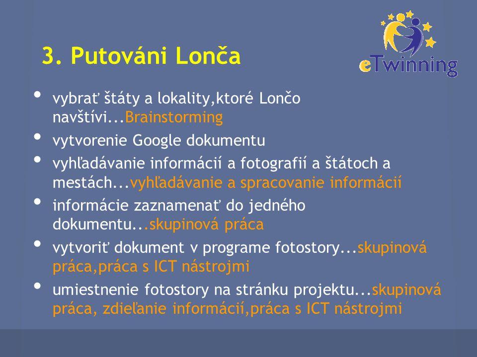 3. Putováni Lonča vybrať štáty a lokality,ktoré Lončo navštívi...Brainstorming vytvorenie Google dokumentu vyhľadávanie informácií a fotografií a štát
