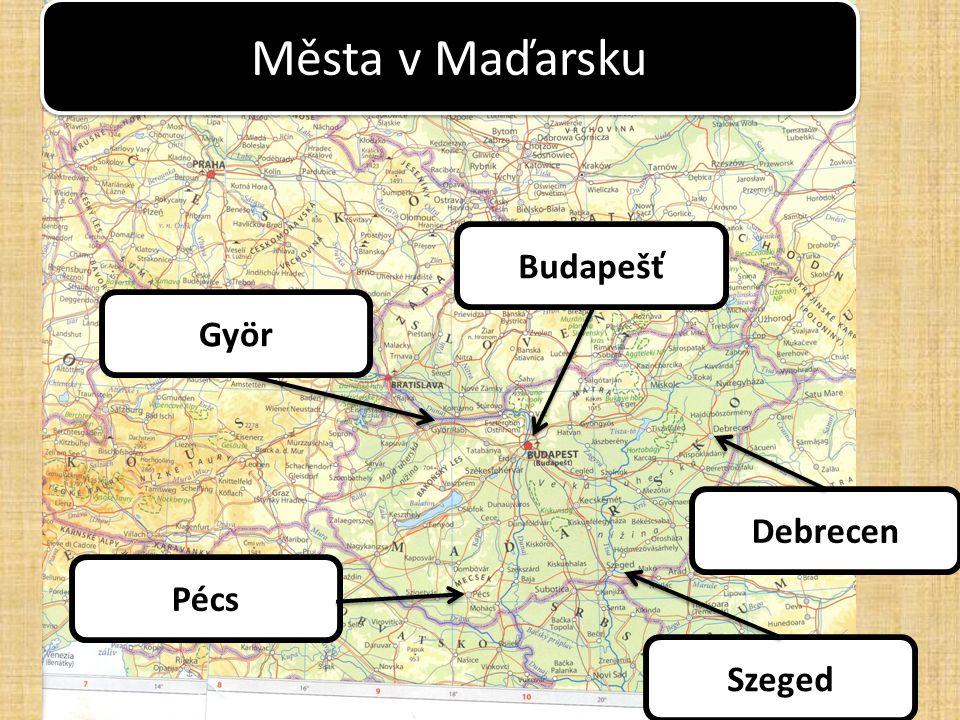 Města v Maďarsku Budapešť Debrecen Szeged Pécs Györ