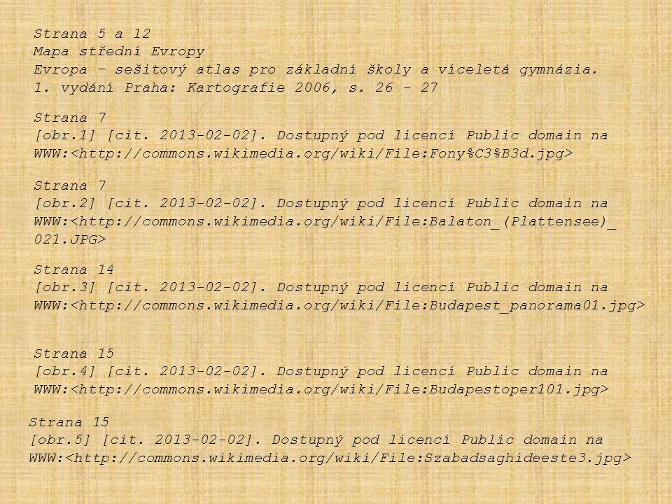 Strana 5 a 12 Mapa střední Evropy Evropa – sešitový atlas pro základní školy a víceletá gymnázia. 1. vydání Praha: Kartografie 2006, s. 26 - 27 Strana