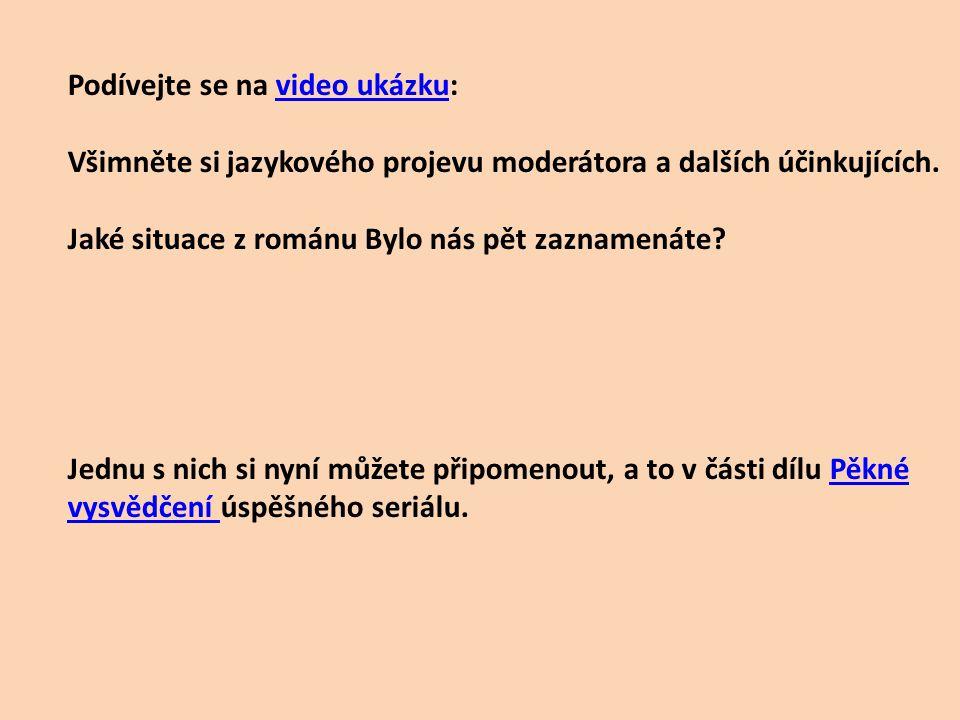 Podívejte se na video ukázku:video ukázku Všimněte si jazykového projevu moderátora a dalších účinkujících.