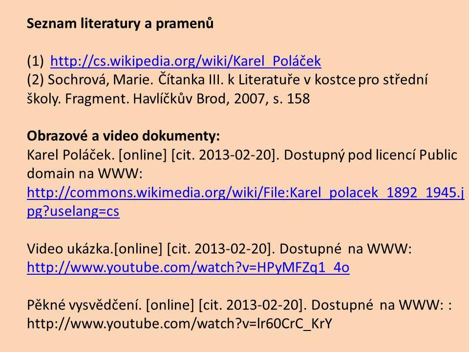 Seznam literatury a pramenů (1)http://cs.wikipedia.org/wiki/Karel_Poláčekhttp://cs.wikipedia.org/wiki/Karel_Poláček (2) Sochrová, Marie. Čítanka III.