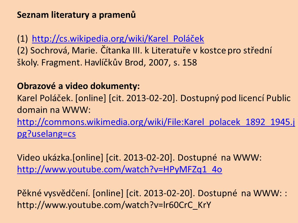Seznam literatury a pramenů (1)http://cs.wikipedia.org/wiki/Karel_Poláčekhttp://cs.wikipedia.org/wiki/Karel_Poláček (2) Sochrová, Marie.