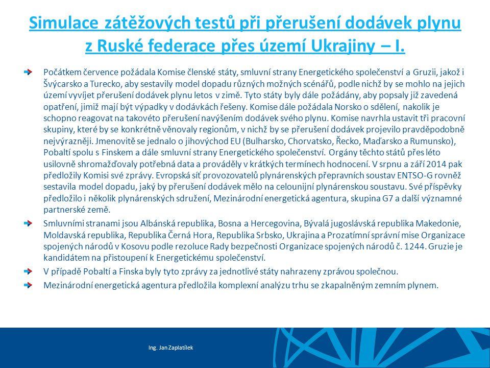 Ing. Jan Zaplatílek Simulace zátěžových testů při přerušení dodávek plynu z Ruské federace přes území Ukrajiny – I. Počátkem července požádala Komise